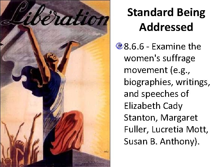 Standard Being Addressed 8. 6. 6 - Examine the women's suffrage movement (e. g.