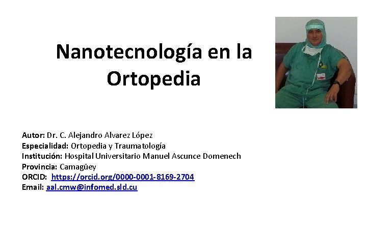 Nanotecnología en la Ortopedia Autor: Dr. C. Alejandro Alvarez López Especialidad: Ortopedia y Traumatología