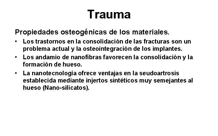 Trauma Propiedades osteogénicas de los materiales. • Los trastornos en la consolidación de las