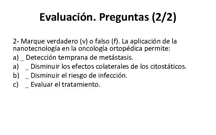 Evaluación. Preguntas (2/2) 2 - Marque verdadero (v) o falso (f). La aplicación de