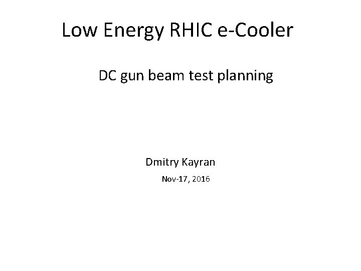 Low Energy RHIC e-Cooler DC gun beam test planning Dmitry Kayran Nov-17, 2016