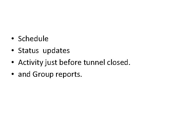 • • Schedule Status updates Activity just before tunnel closed. and Group reports.