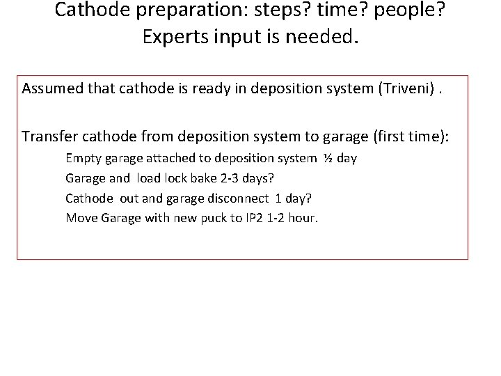 Cathode preparation: steps? time? people? Experts input is needed. Assumed that cathode is ready