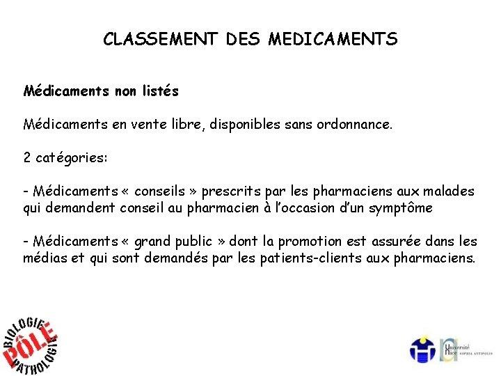 CLASSEMENT DES MEDICAMENTS Médicaments non listés Médicaments en vente libre, disponibles sans ordonnance. 2