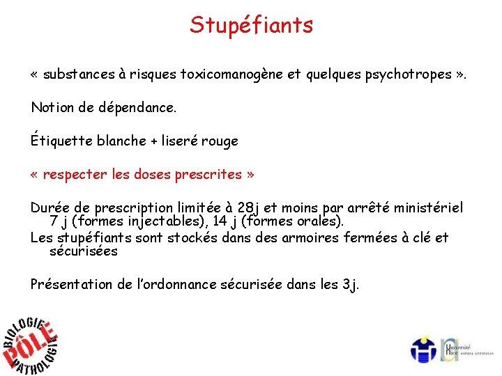 Stupéfiants « substances à risques toxicomanogène et quelques psychotropes » . Notion de dépendance.