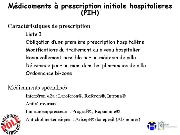 Médicaments à prescription initiale hospitalieres (PIH) Caractéristiques de prescription Liste I Obligation d'une première