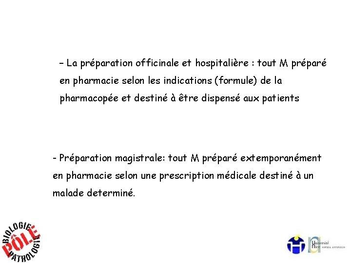 – La préparation officinale et hospitalière : tout M préparé en pharmacie selon les