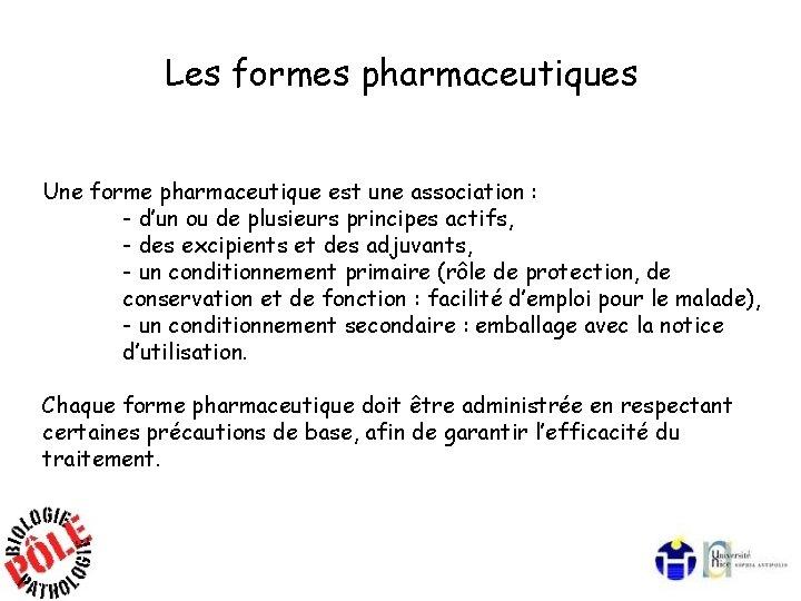 Les formes pharmaceutiques Une forme pharmaceutique est une association : - d'un ou de