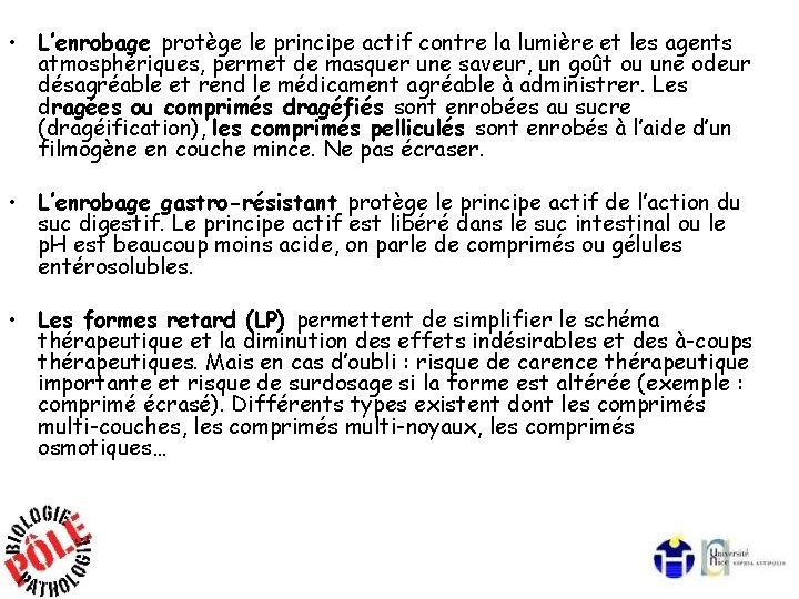 • L'enrobage protège le principe actif contre la lumière et les agents atmosphériques,