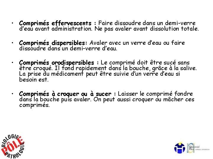 • Comprimés effervescents : Faire dissoudre dans un demi-verre d'eau avant administration. Ne