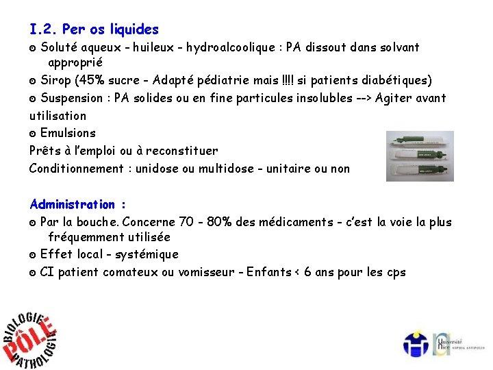 I. 2. Per os liquides ๏ Soluté aqueux - huileux - hydroalcoolique : PA