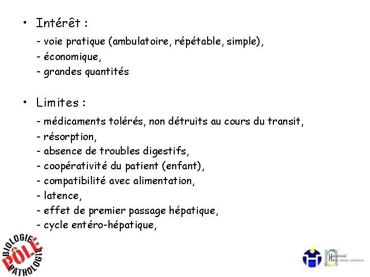 • Intérêt : - voie pratique (ambulatoire, répétable, simple), - économique, - grandes