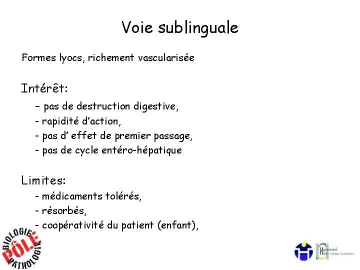 Voie sublinguale Formes lyocs, richement vascularisée Intérêt: - pas de destruction digestive, - rapidité