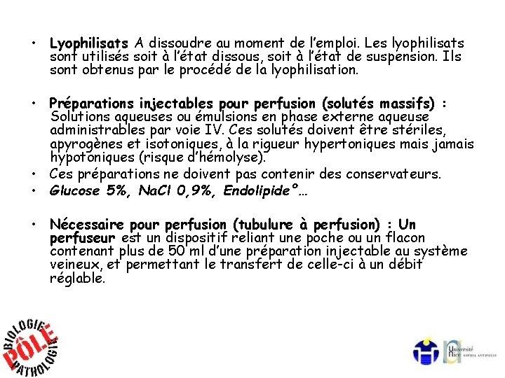 • Lyophilisats A dissoudre au moment de l'emploi. Les lyophilisats sont utilisés soit