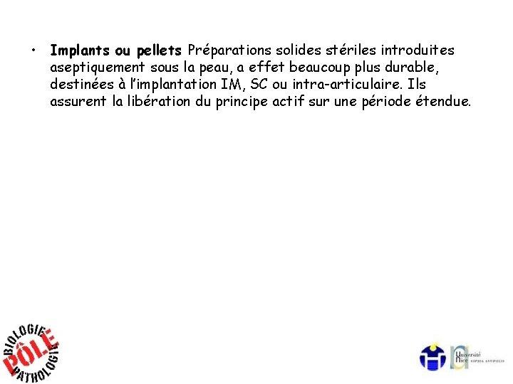 • Implants ou pellets Préparations solides stériles introduites aseptiquement sous la peau, a