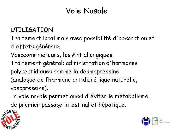 Voie Nasale UTILISATION Traitement local mais avec possibilité d'absorption et d'effets généraux. Vasoconstricteurs, les