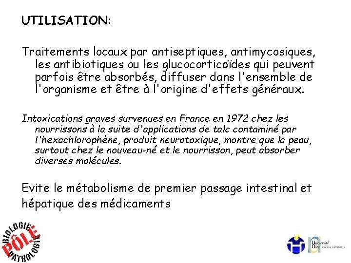 UTILISATION: Traitements locaux par antiseptiques, antimycosiques, les antibiotiques ou les glucocorticoïdes qui peuvent parfois