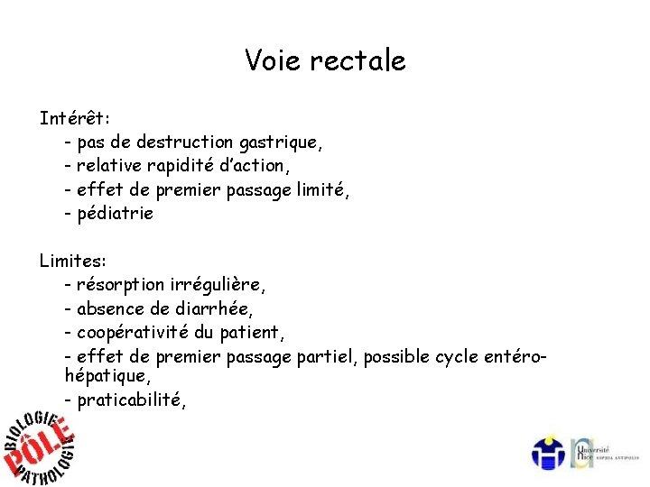 Voie rectale Intérêt: - pas de destruction gastrique, - relative rapidité d'action, - effet