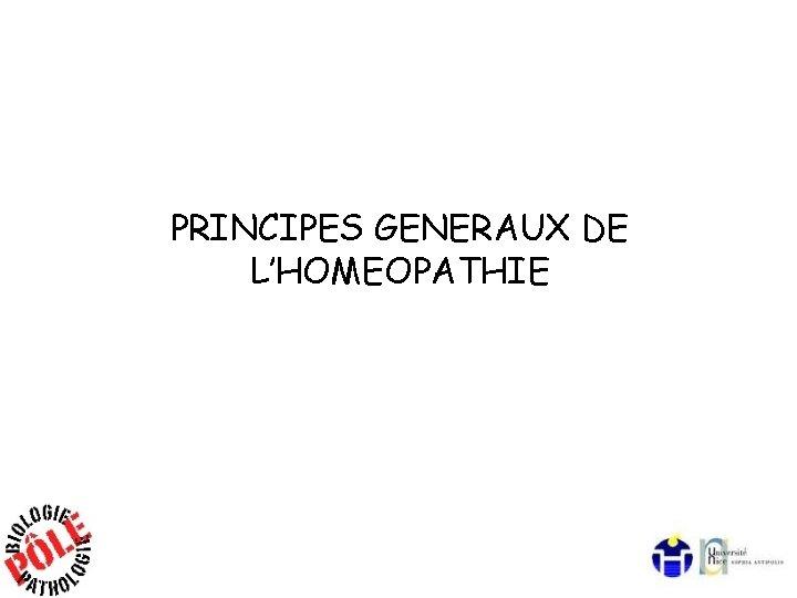 PRINCIPES GENERAUX DE L'HOMEOPATHIE