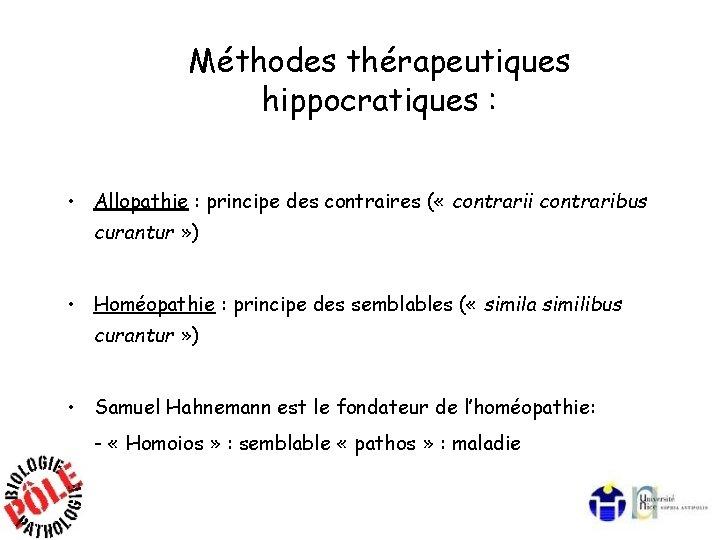 Méthodes thérapeutiques hippocratiques : • Allopathie : principe des contraires ( « contrarii contraribus