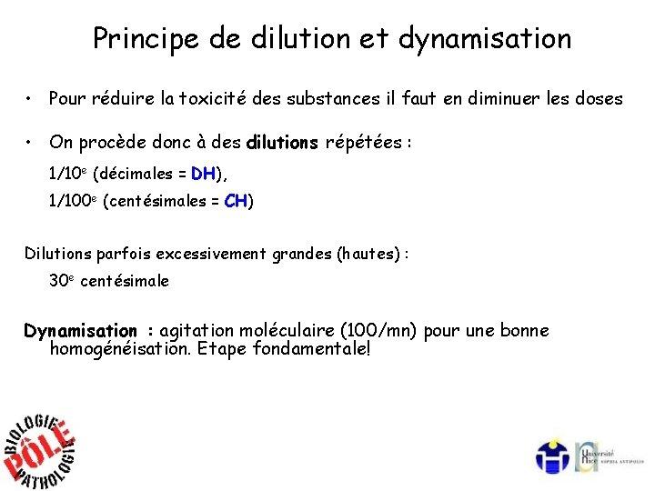Principe de dilution et dynamisation • Pour réduire la toxicité des substances il faut