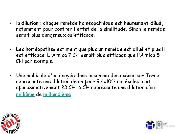 • la dilution : chaque remède homéopathique est hautement dilué, notamment pour contrer