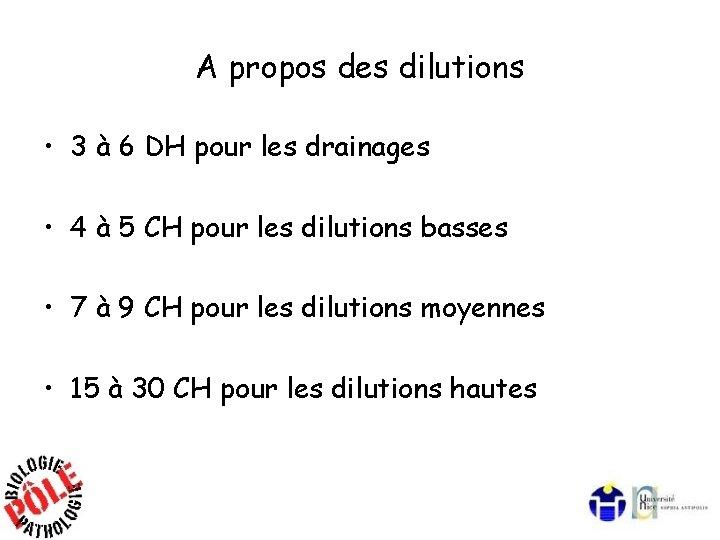 A propos des dilutions • 3 à 6 DH pour les drainages • 4
