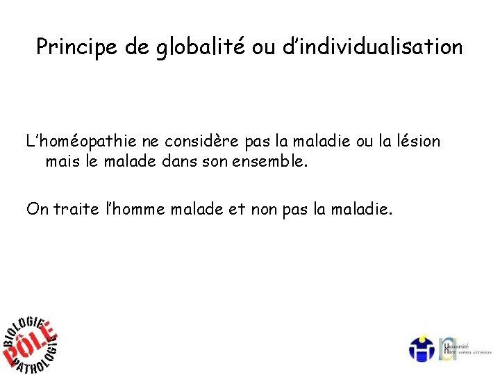 Principe de globalité ou d'individualisation L'homéopathie ne considère pas la maladie ou la lésion