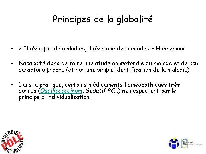 Principes de la globalité • « Il n'y a pas de maladies, il n'y