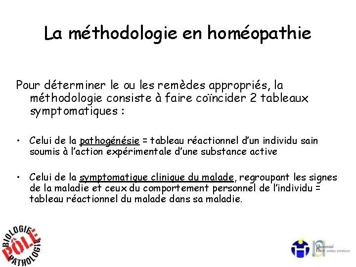 La méthodologie en homéopathie Pour déterminer le ou les remèdes appropriés, la méthodologie consiste