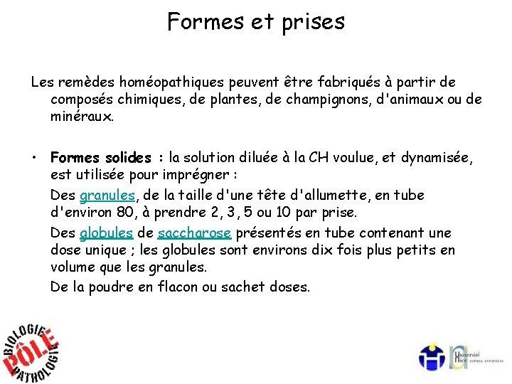 Formes et prises Les remèdes homéopathiques peuvent être fabriqués à partir de composés chimiques,