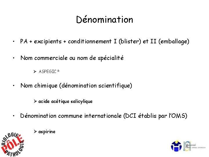 Dénomination • PA + excipients + conditionnement I (blister) et II (emballage) • Nom