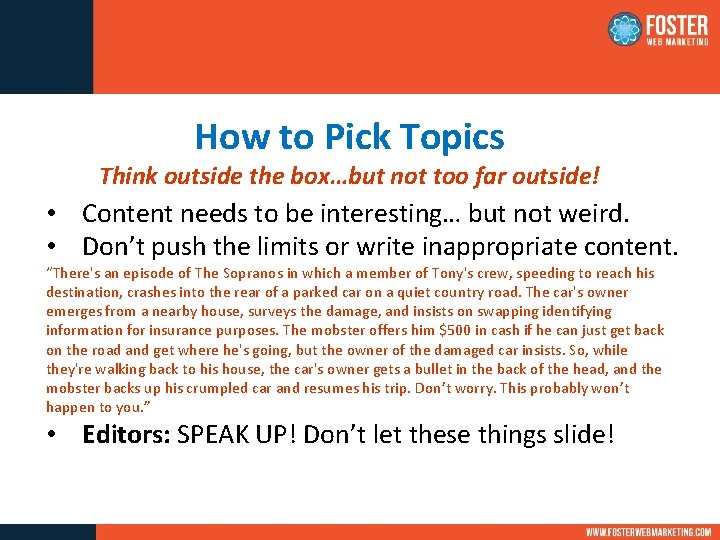 How to Pick Topics Think outside the box…but not too far outside! • Content