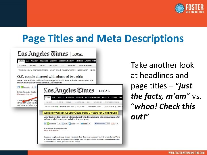 Page Titles and Meta Descriptions Take another look at headlines and page titles –