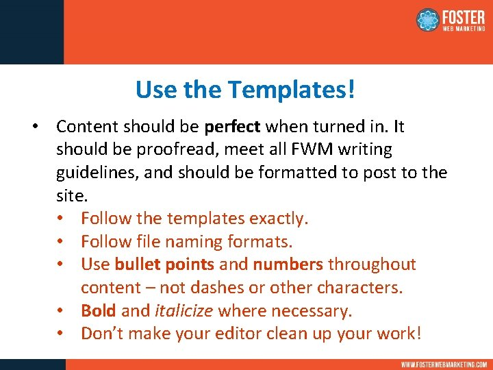Use the Templates! • Content should be perfect when turned in. It should be