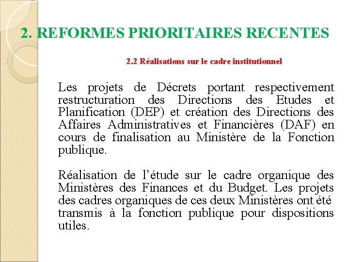 2. REFORMES PRIORITAIRES RECENTES 2. 2 Réalisations sur le cadre institutionnel Les projets de