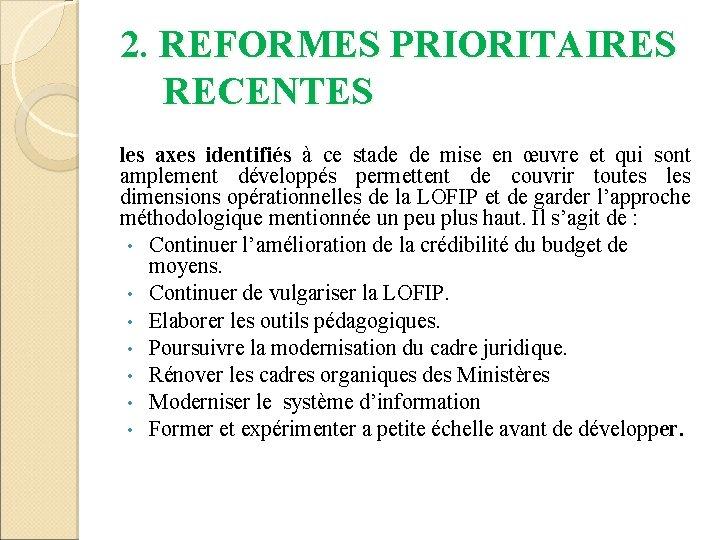 2. REFORMES PRIORITAIRES RECENTES les axes identifiés à ce stade de mise en œuvre