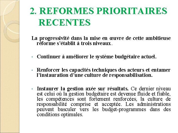 2. REFORMES PRIORITAIRES RECENTES La progressivité dans la mise en œuvre de cette ambitieuse