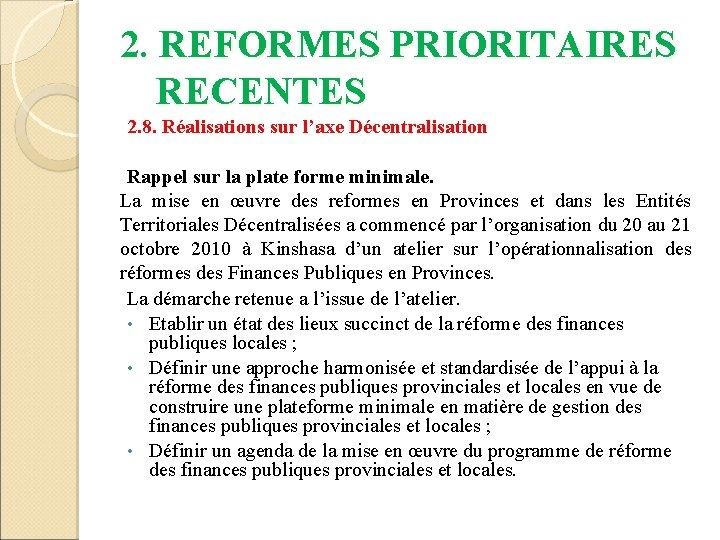 2. REFORMES PRIORITAIRES RECENTES 2. 8. Réalisations sur l'axe Décentralisation Rappel sur la plate