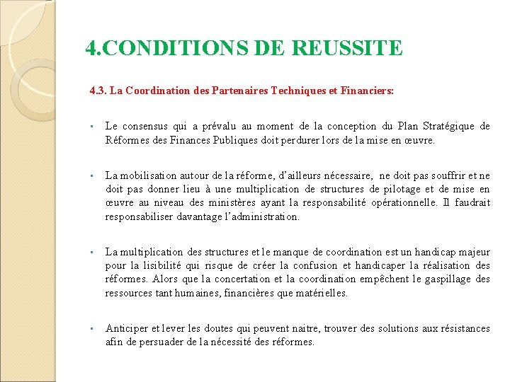 4. CONDITIONS DE REUSSITE 4. 3. La Coordination des Partenaires Techniques et Financiers: •