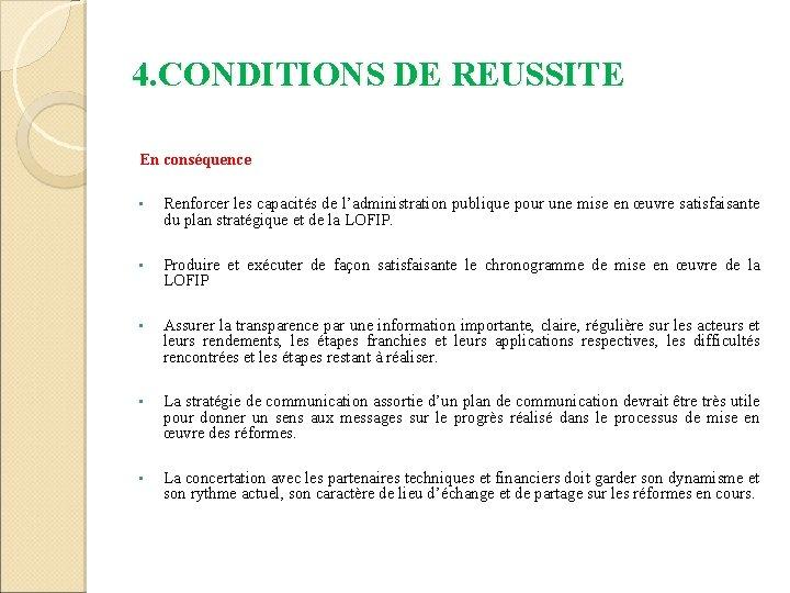 4. CONDITIONS DE REUSSITE En conséquence • Renforcer les capacités de l'administration publique pour
