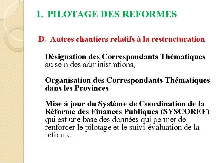 1. PILOTAGE DES REFORMES D. Autres chantiers relatifs à la restructuration Désignation des Correspondants