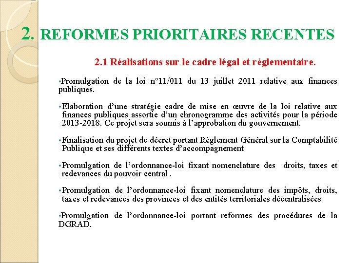 2. REFORMES PRIORITAIRES RECENTES 2. 1 Réalisations sur le cadre légal et réglementaire. •
