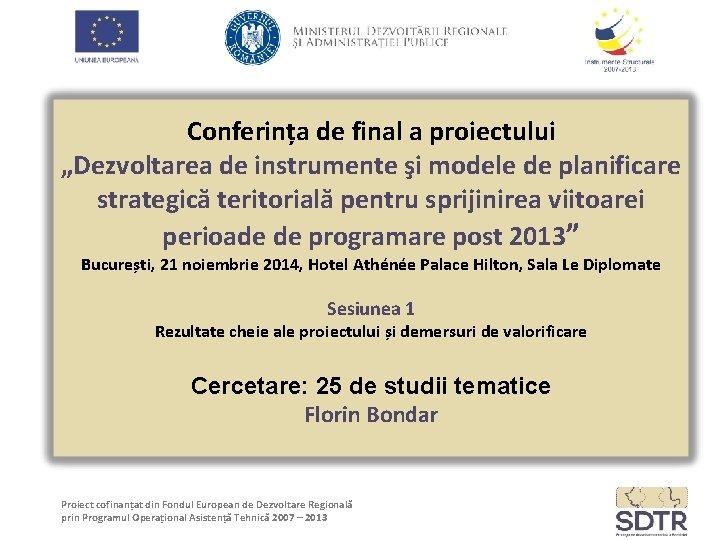 """Conferința de final a proiectului """"Dezvoltarea de instrumente şi modele de planificare strategică teritorială"""