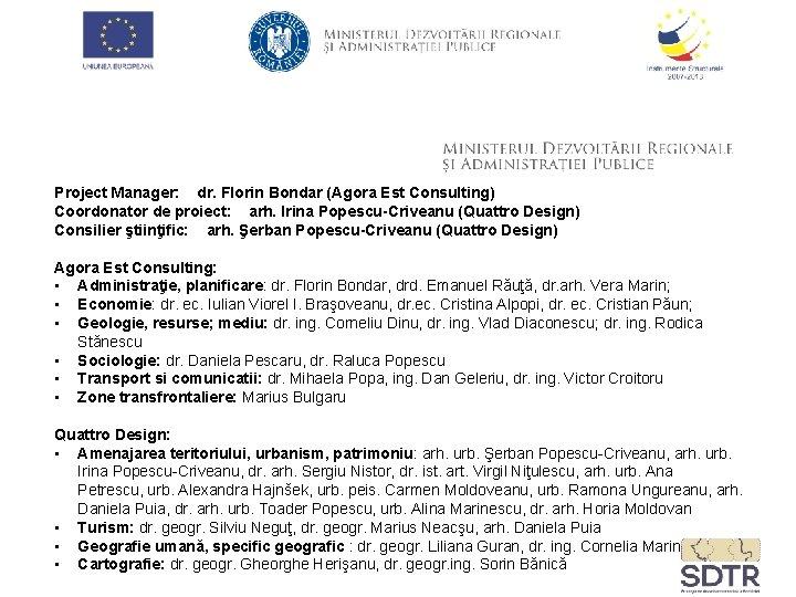 Project Manager: dr. Florin Bondar (Agora Est Consulting) Coordonator de proiect: arh. Irina Popescu-Criveanu