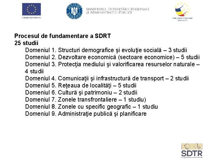 Procesul de fundamentare a SDRT 25 studii Domeniul 1. Structuri demografice şi evoluţie socială