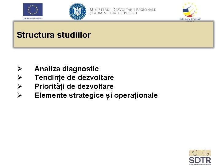 Structura studiilor Ø Ø Analiza diagnostic Tendințe de dezvoltare Priorități de dezvoltare Elemente strategice