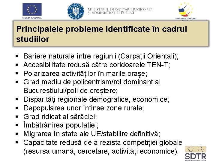 Principalele probleme identificate în cadrul studiilor § § § § § Bariere naturale între