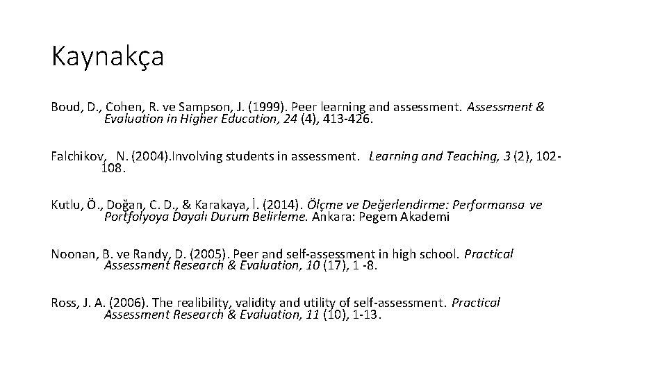 Kaynakça Boud, D. , Cohen, R. ve Sampson, J. (1999). Peer learning and assessment.
