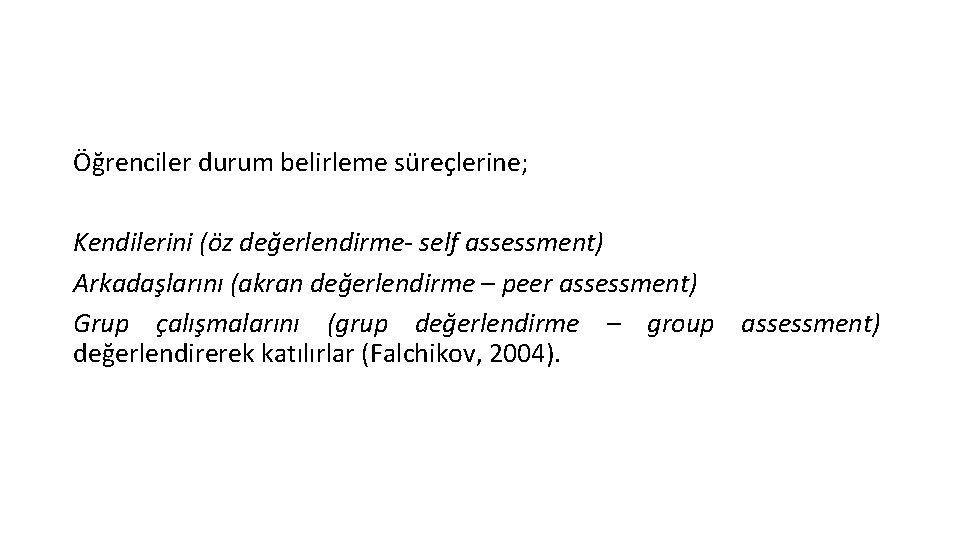 Öğrenciler durum belirleme süreçlerine; Kendilerini (öz değerlendirme- self assessment) Arkadaşlarını (akran değerlendirme – peer